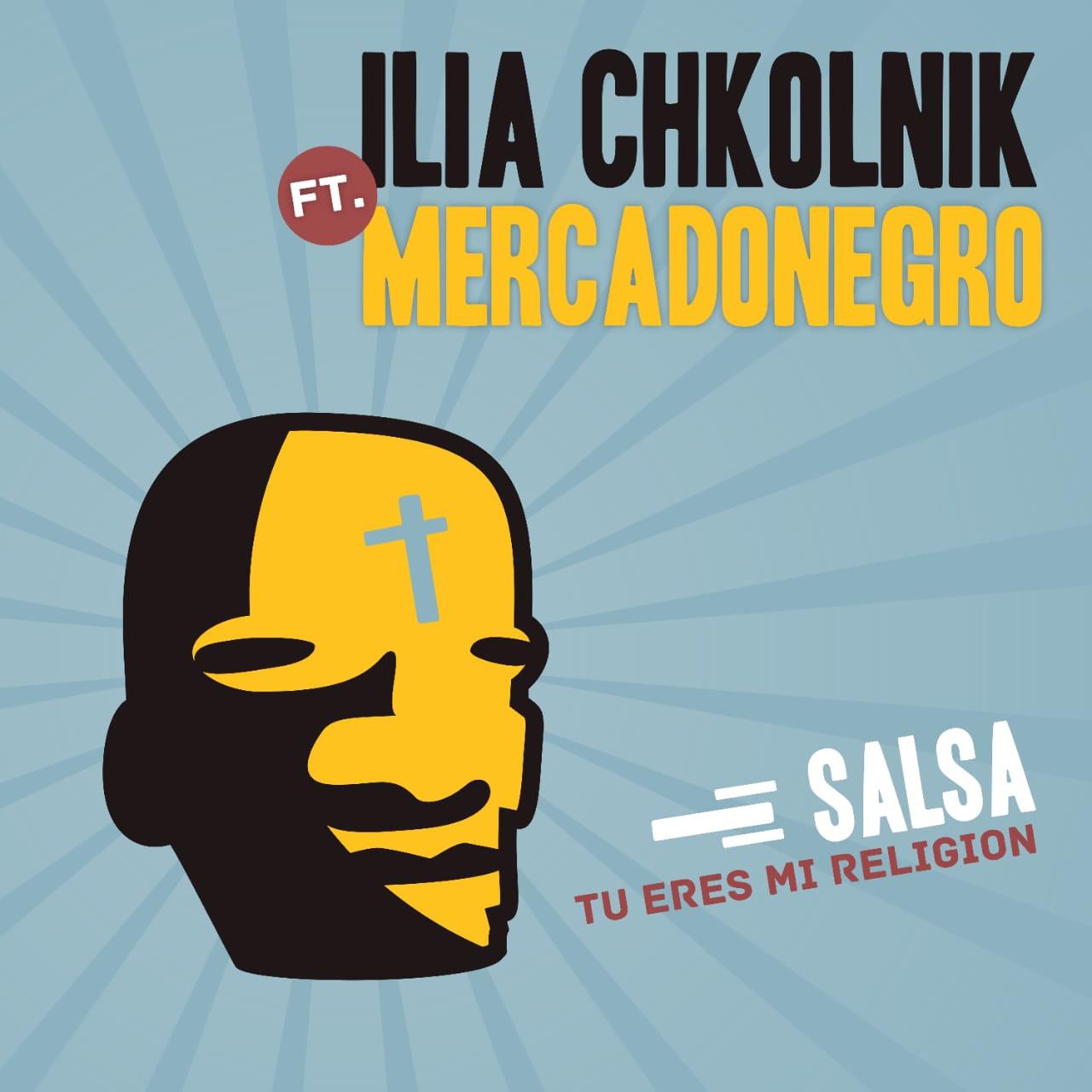 Salsa, Tu Eres Mi Religión - Ilia Chkolnik feat. Mercadonegro